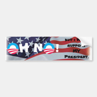 Oh No! But  I WILL support MY President. Bumper Sticker