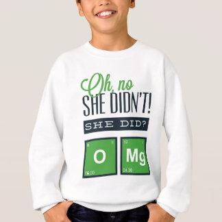 Oh NO She did not , She did ? O MG Sweatshirt
