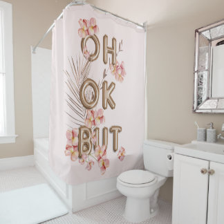 OH OK BUT- Girly Trendy RoseGold Flower Motivation Shower Curtain