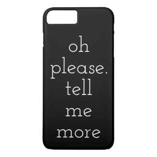 Oh Please Tell Me More IPhone 7Plus Case