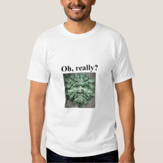 Oh, really? t shirt