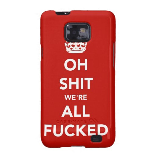 Oh S*** We're All F'ed Samsung Galaxy S Case Samsung Galaxy S2 Cover
