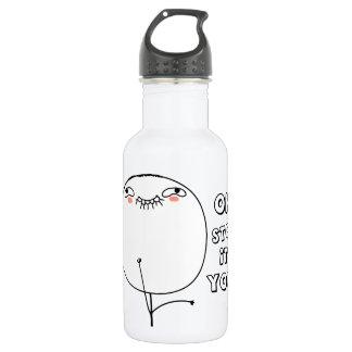 Oh stop it you. - meme 532 ml water bottle