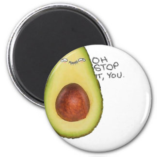 Oh Stop It You - Meme Avocado Magnet