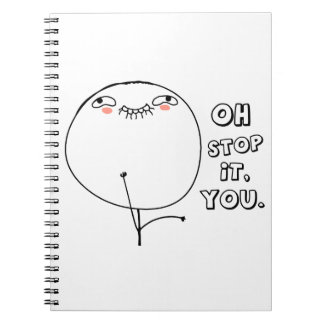 Oh stop it you. - meme journals