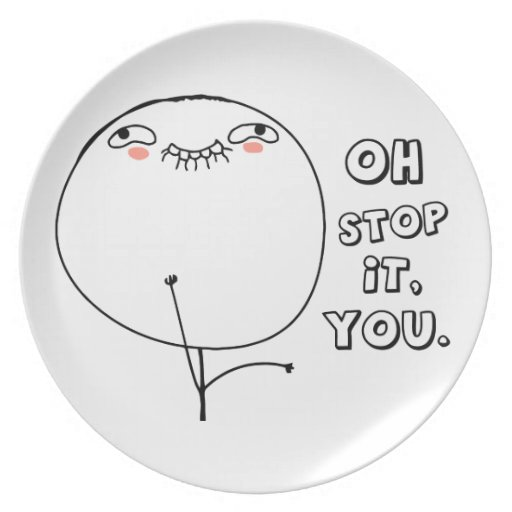 Oh stop it you. - meme plate