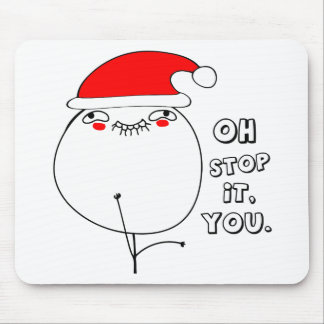 oh stop it you xmas meme mouse pad