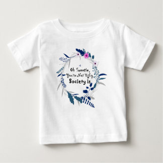 Oh Sweetie, you're not ugly society is' quote Baby T-Shirt