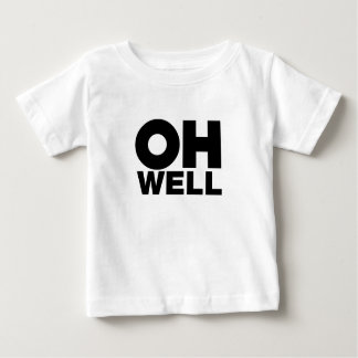 Oh Well, text, words of Exasperation Baby T-Shirt