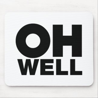 Oh Well, text, words of Exasperation Mouse Pad