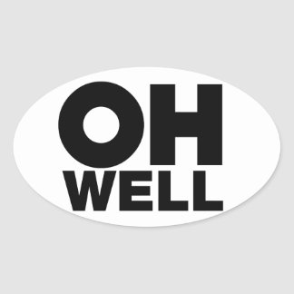 Oh Well, text, words of Exasperation Oval Sticker