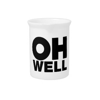 Oh Well, text, words of Exasperation Pitcher