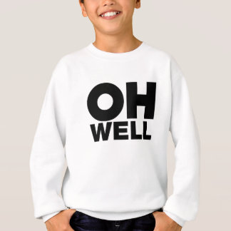 Oh Well, text, words of Exasperation Sweatshirt