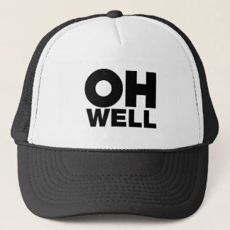 Oh Well, text, words of Exasperation Trucker Hat