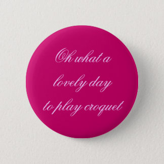 Oh what a lovely day 6 cm round badge