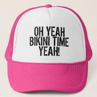 OH YEAH, BIKINI TIME, YEAH! TRUCKER HAT