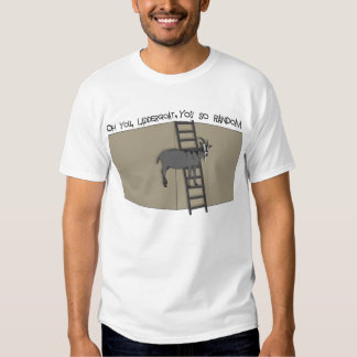 Oh, You LadderGoat , You SO Random Tee Shirt
