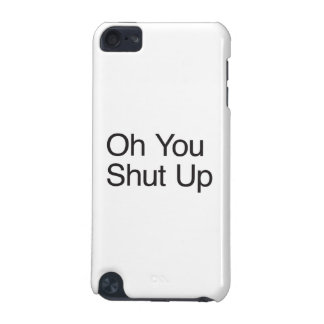 Oh You Shut Up iPod Touch (5th Generation) Cover