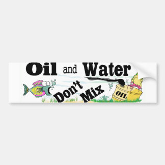 oil and water bumper sticker