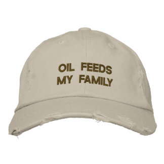 OIL FEEDS MY FAMILY EMBROIDERED HAT