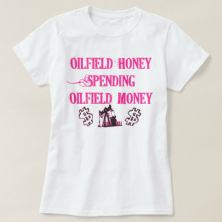 Oilfield Honey Spending T-Shirt
