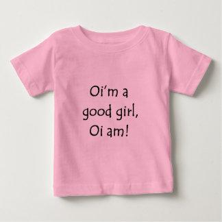 Oi'm a good girl baby T-Shirt