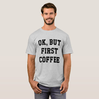 Ok But First Coffee Quote Shirt