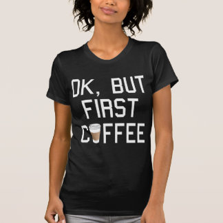 OK, but first coffee! T-shirts