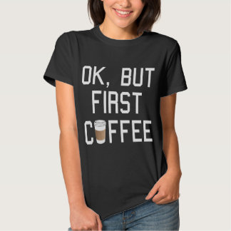 OK, but first coffee! Shirts