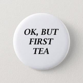 Ok, But First Tea 6 Cm Round Badge
