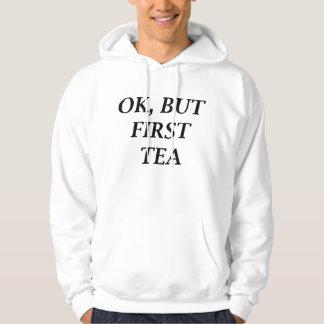 Ok, But First Tea Hoodie