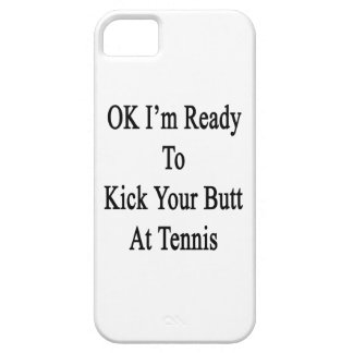 OK I m Ready To Kick Your Butt At Tennis iPhone 5 Covers