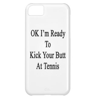 OK I'm Ready To Kick Your Butt At Tennis iPhone 5C Cases