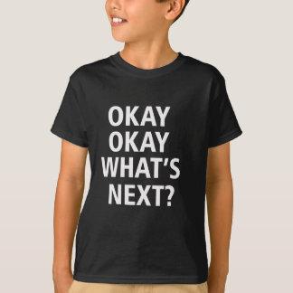 Okay Okay what's next? T-Shirt