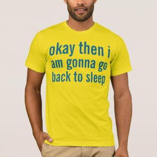 okay then T-Shirt
