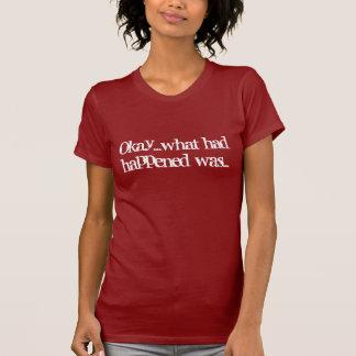 Okay...what had happened was... t shirts