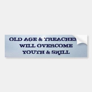 OLD AGE & TREACHERYWILL OVERCOME Y... BUMPER STICKER