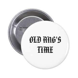 OLD ANG'S TIME 6 CM ROUND BADGE