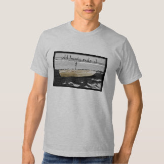 old boat, old boats rule :) t-shirts