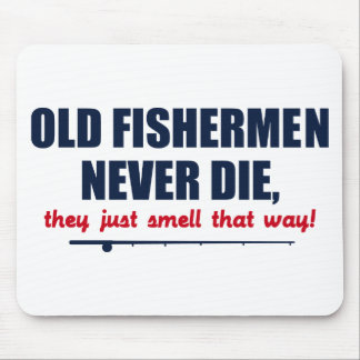 Old Fishermen never die, they just smell that way Mousepad