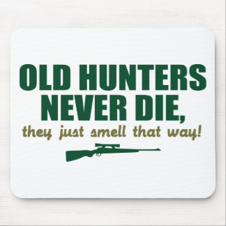 Old Hunters never die, they just smell that way Mouse Pad
