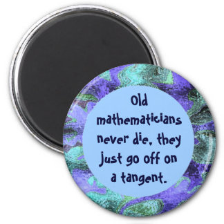 Old mathematicians never die fridge magnets