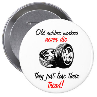 Old Rubber Workers Never Die Pin