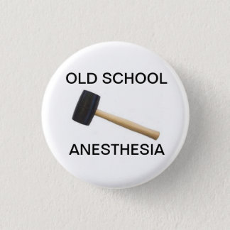 old school anesthesia with rubber mallet 3 cm round badge