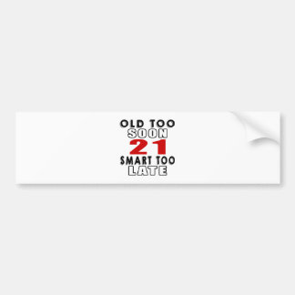 old soon 21 smart too late bumper sticker
