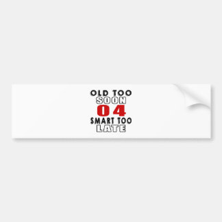 old soon 4 smart too late bumper stickers