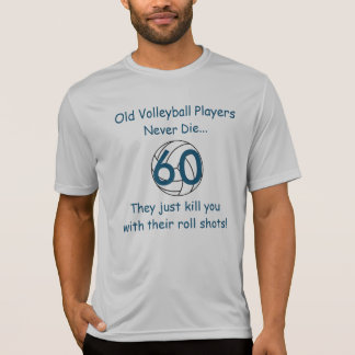 Old Volleyball Players Never Die 60 Sport T-Shirt