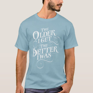 Older Better T-Shirt