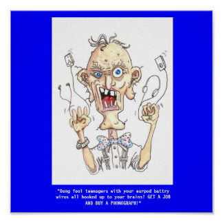 "oldman1, ""Dang fool teenagers with your earpod ... Poster"