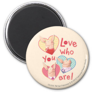 Olivia - Love Who You Are 6 Cm Round Magnet